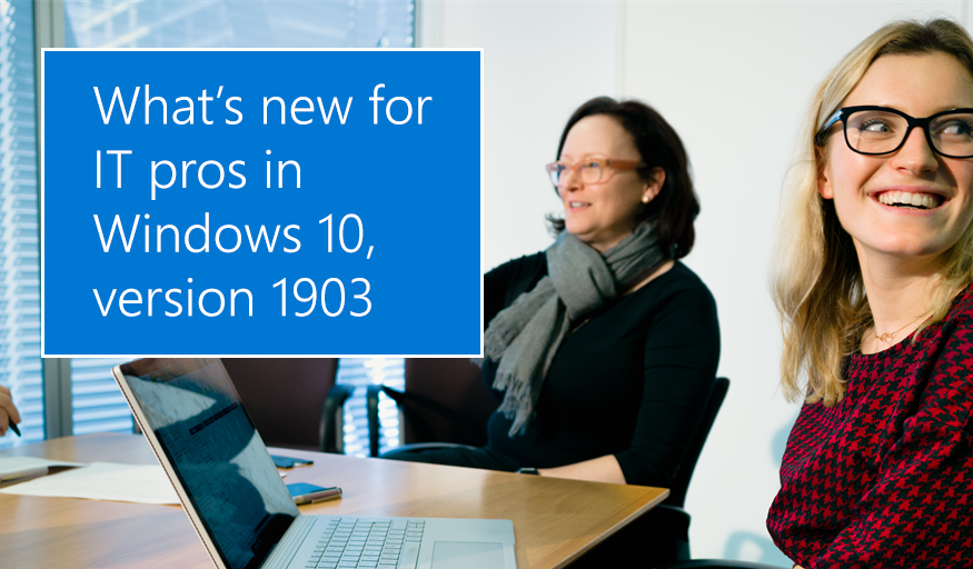 Whats new for IT pros in Windows 10, version 1903 - Microsoft Tech Community - 622024