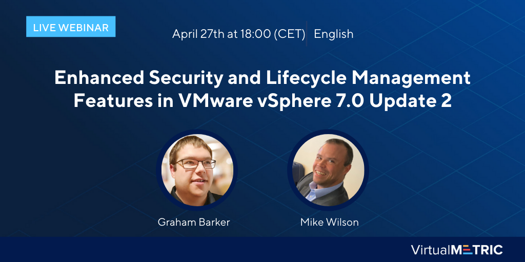 Webinar: Enhanced Security and Lifecycle Management Features in VMware vSphere 7.0 Update 2