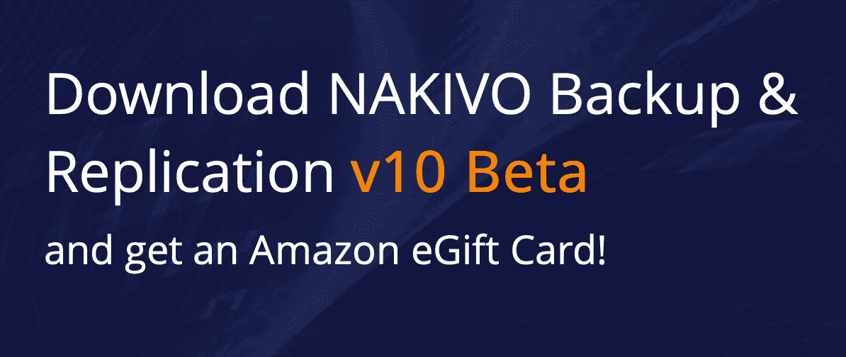 Enter the NAKIVO Backup & Replication v10 Beta Program Today!