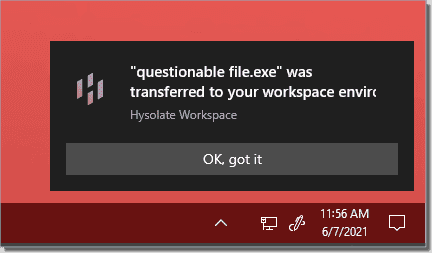 Questionable file is moved over to the Hysolate Workspace environment