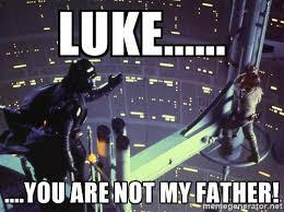 No your are not my father!